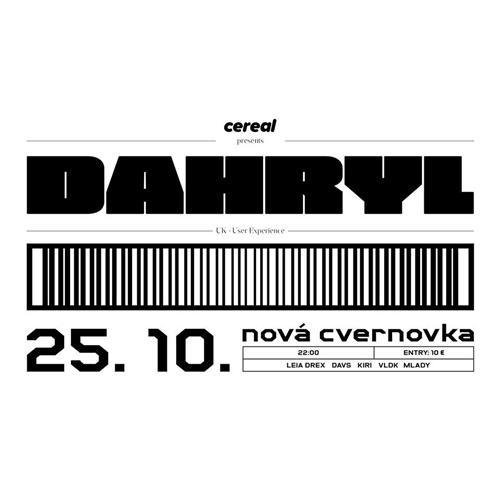 Cereal presents: Dahryl (UK) w/ Leia Drex │ Davs